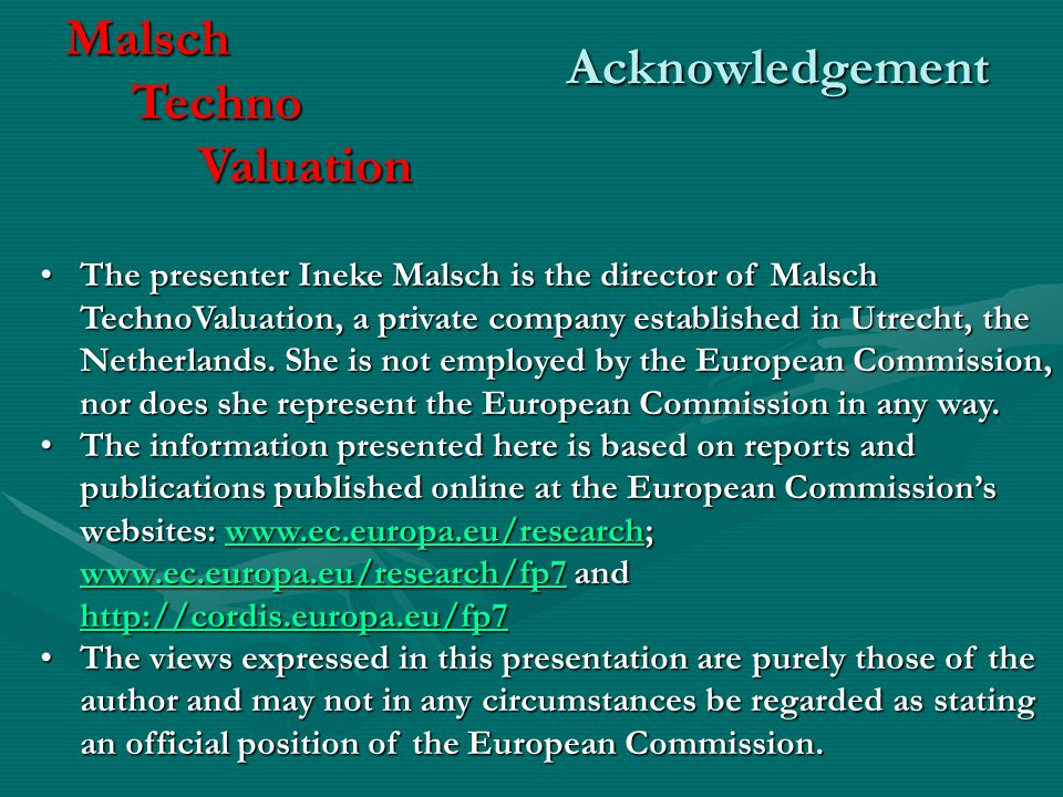 AcknowledgementMalsch Techno Techno Valuation Valuation The presenter Ineke Malsch is the director of Malsch TechnoValuation, a private company established in Utrecht, the Netherlands.