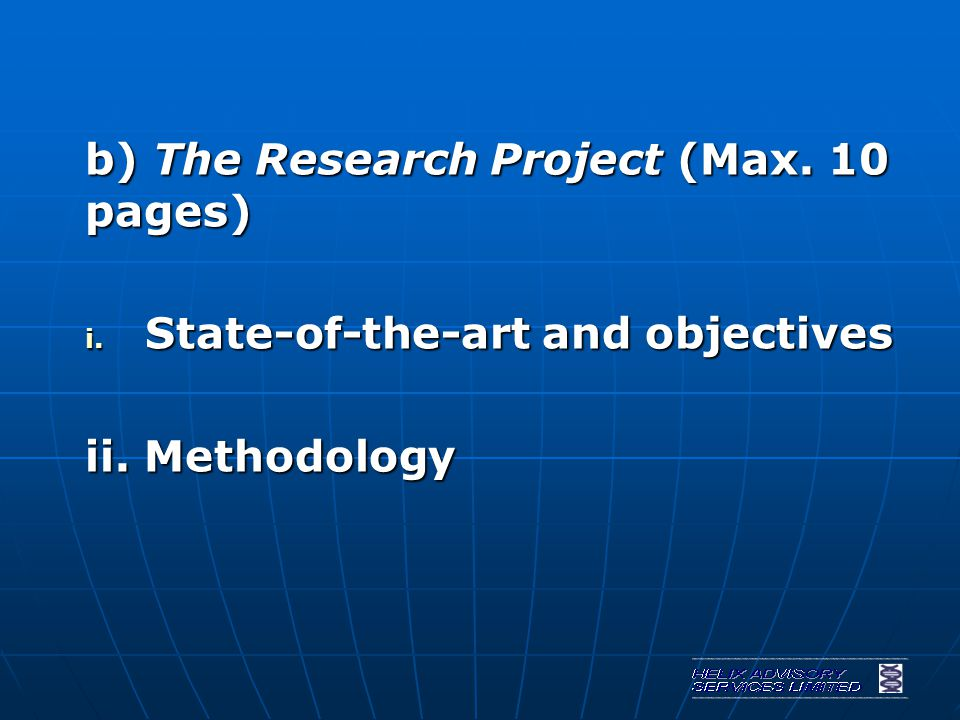 b) The Research Project (Max. 10 pages) i. State-of-the-art and objectives ii. Methodology