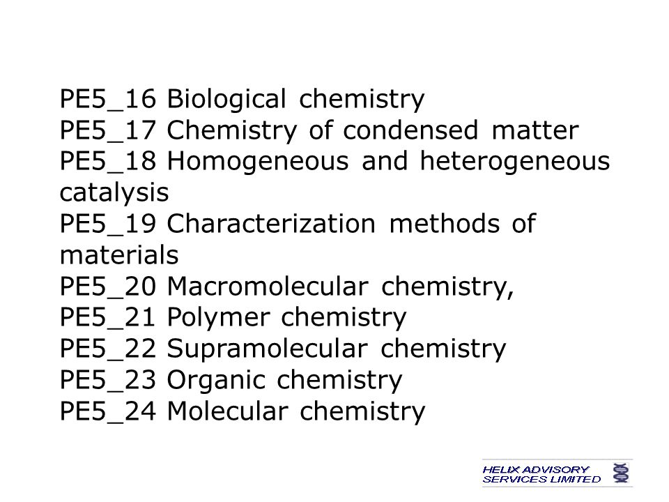 PE5_16 Biological chemistry PE5_17 Chemistry of condensed matter PE5_18 Homogeneous and heterogeneous catalysis PE5_19 Characterization methods of materials PE5_20 Macromolecular chemistry, PE5_21 Polymer chemistry PE5_22 Supramolecular chemistry PE5_23 Organic chemistry PE5_24 Molecular chemistry