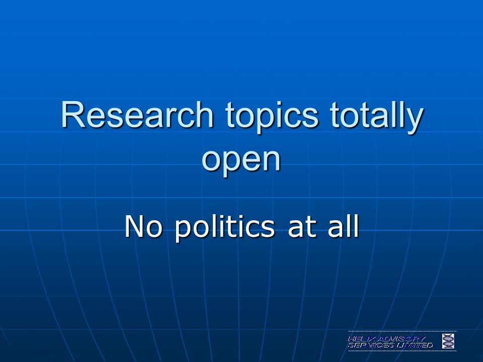 Research topics totally open No politics at all