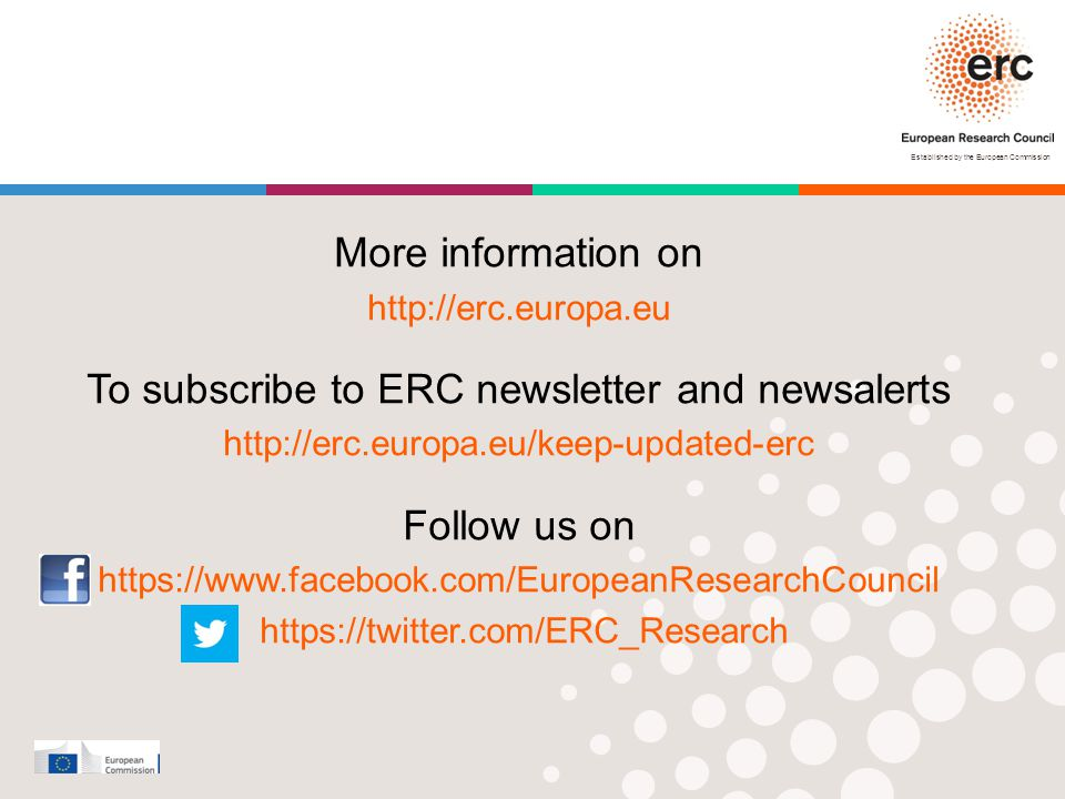 Established by the European Commission More information on http://erc.europa.eu To subscribe to ERC newsletter and newsalerts http://erc.europa.eu/keep-updated-erc Follow us on https://www.facebook.com/EuropeanResearchCouncil https://twitter.com/ERC_Research