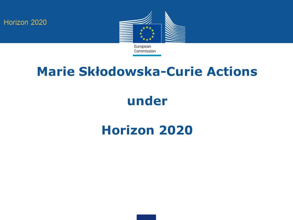 Marie Skłodowska-Curie Actions under Horizon 2020 Horizon 2020