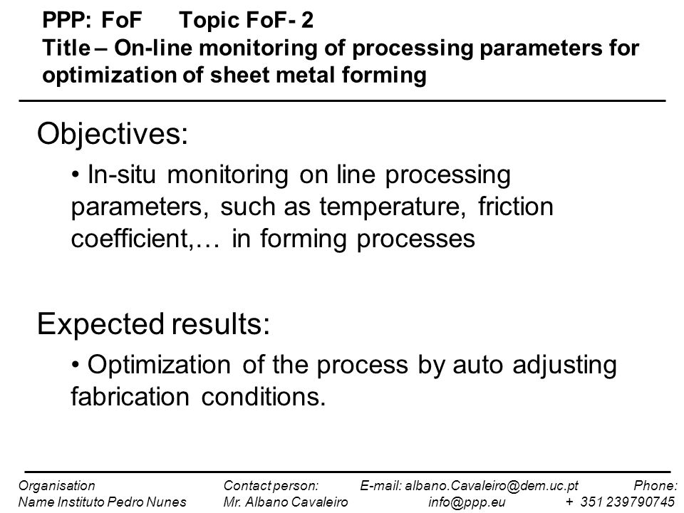 PPP: FoFTopic FoF- 2 Title – On-line monitoring of processing parameters for optimization of sheet metal forming Objectives: In-situ monitoring on lin