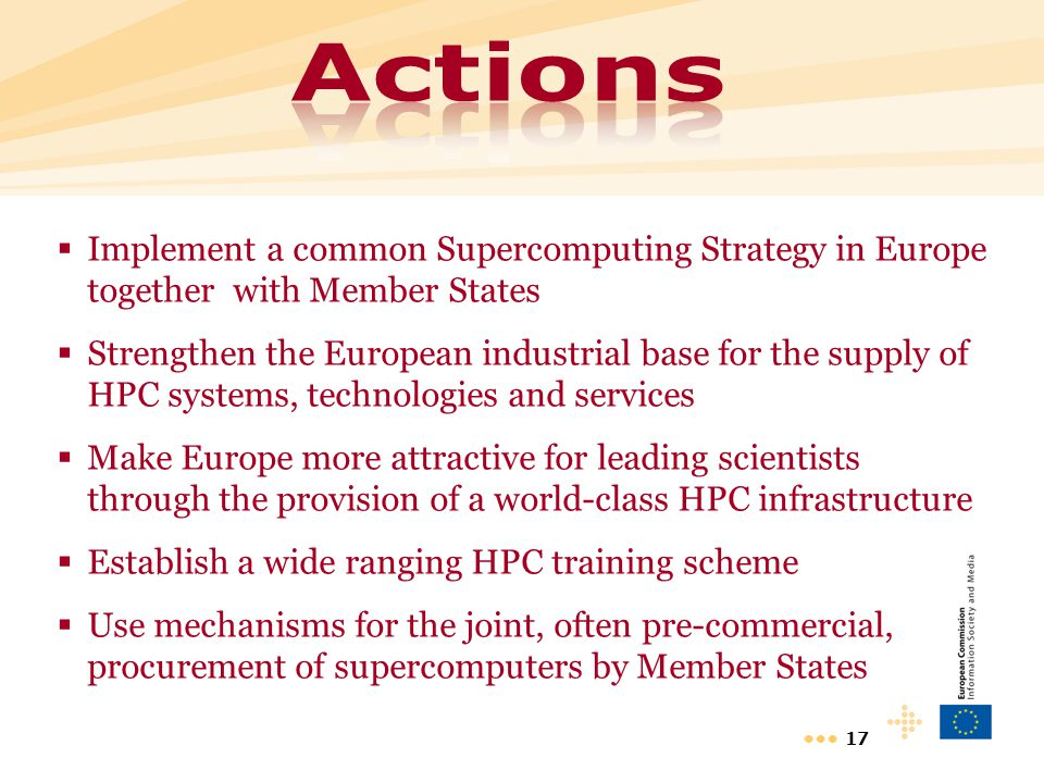 17  Implement a common Supercomputing Strategy in Europe together with Member States  Strengthen the European industrial base for the supply of HPC