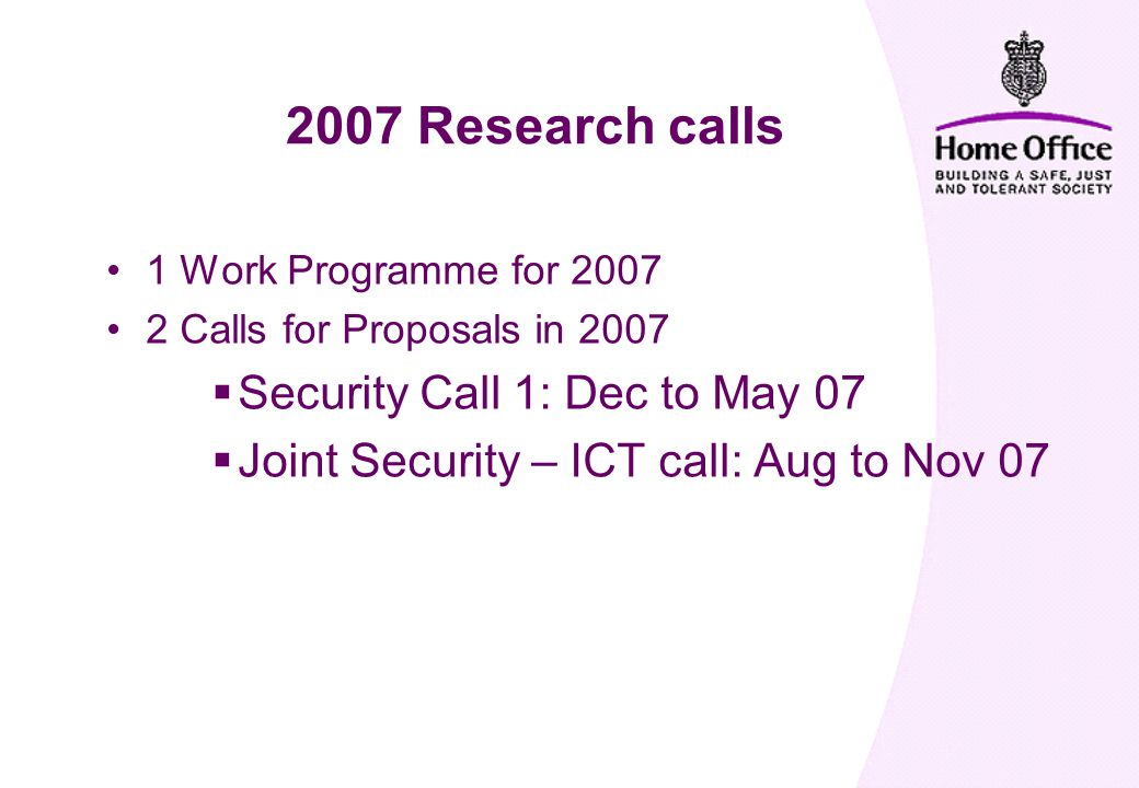 1 Work Programme for Calls for Proposals in 2007  Security Call 1: Dec to May 07  Joint Security – ICT call: Aug to Nov Research calls