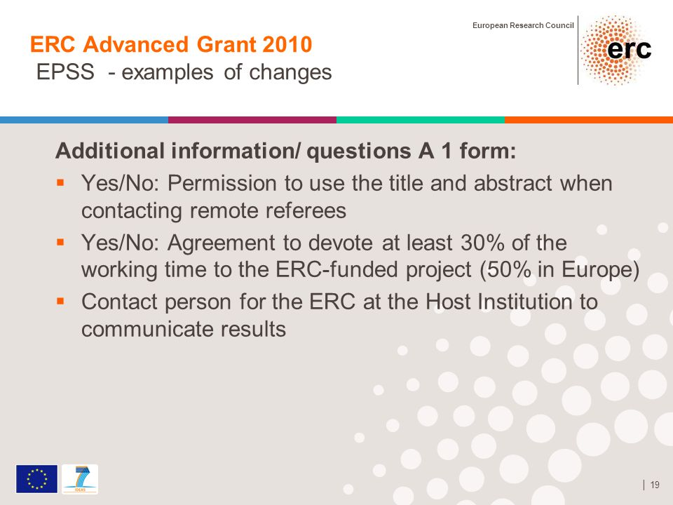 European Research Council │ 19 ERC Advanced Grant 2010 EPSS - examples of changes Additional information/ questions A 1 form:  Yes/No: Permission to