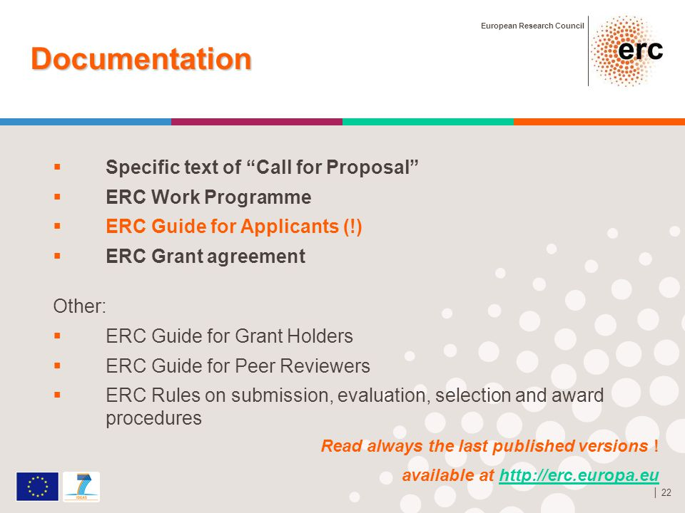 """European Research Council │ 22  Specific text of """"Call for Proposal""""  ERC Work Programme  ERC Guide for Applicants (!)  ERC Grant agreement Other:"""