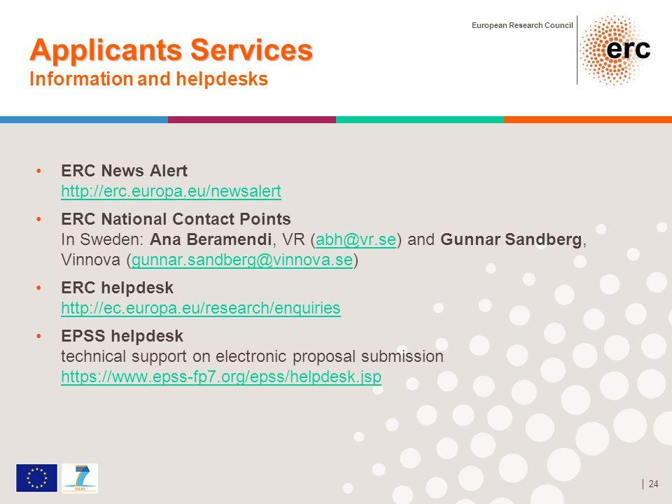 European Research Council │ 24 Applicants Services Applicants Services Information and helpdesks ERC News Alert http://erc.europa.eu/newsalert http://