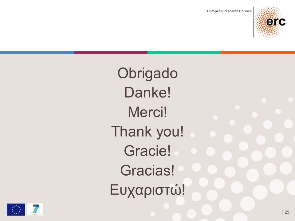 European Research Council │ 25 Obrigado Danke! Merci! Thank you! Gracie! Gracias! Ευχαριστώ!