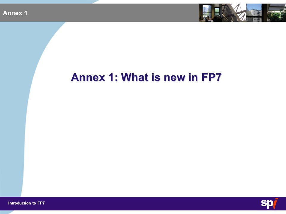Introduction to FP7 Annex 1 Annex 1: What is new in FP7