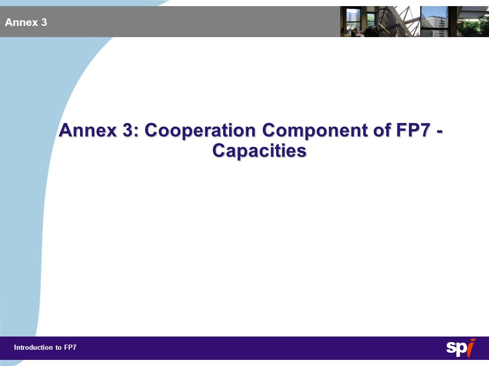 Introduction to FP7 Annex 3 Research infrastructures Research for the benefit of SMEs Regions of knowledge Research potential of Convergence Regions Science in society Objective: To optimise the development of the best research infrastructures in Europe and create new research infrastructures of pan-European interest Activities 1.