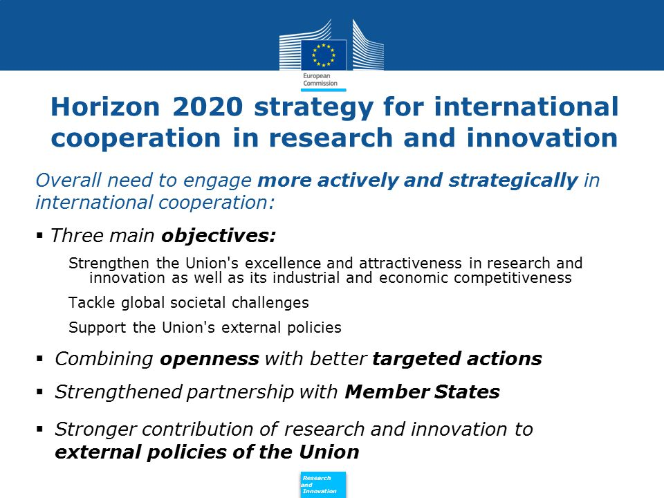 Policy Research and Innovation Research and Innovation Horizon 2020 strategy for international cooperation in research and innovation Overall need to
