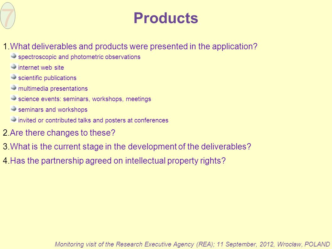Products Monitoring visit of the Research Executive Agency (REA); 11 September, 2012, Wrocław, POLAND 1.What deliverables and products were presented