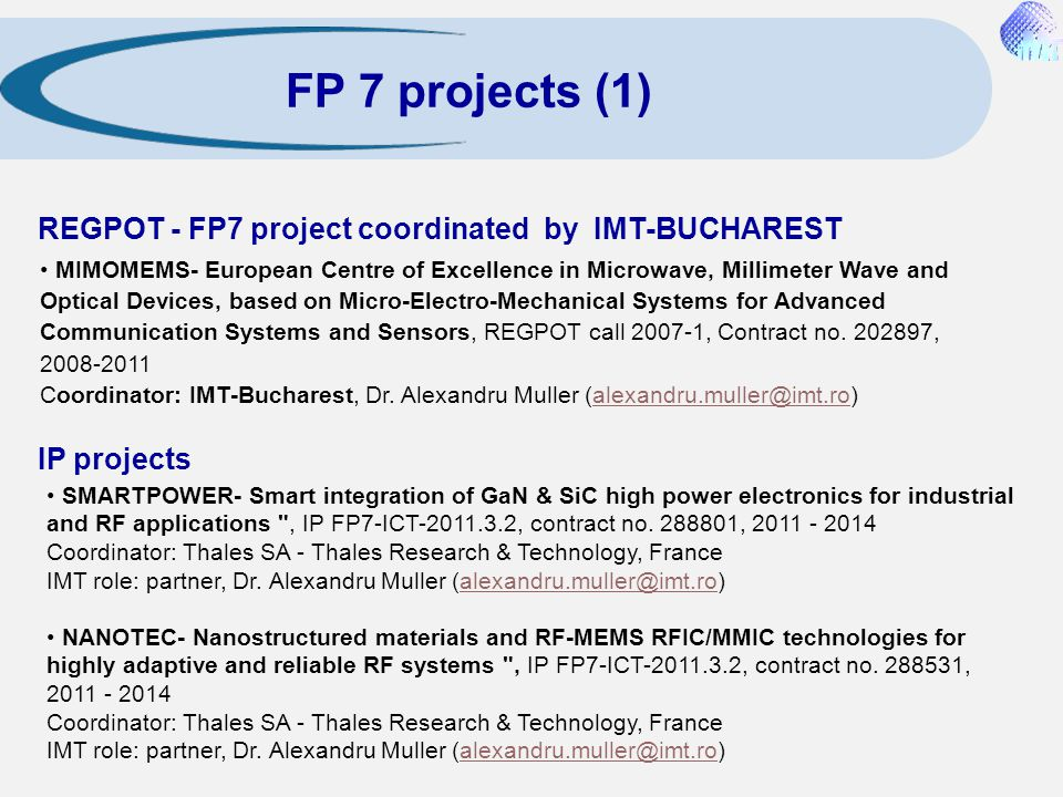 FP 7 projects (1) REGPOT - FP7 project coordinated by IMT-BUCHAREST MIMOMEMS- European Centre of Excellence in Microwave, Millimeter Wave and Optical