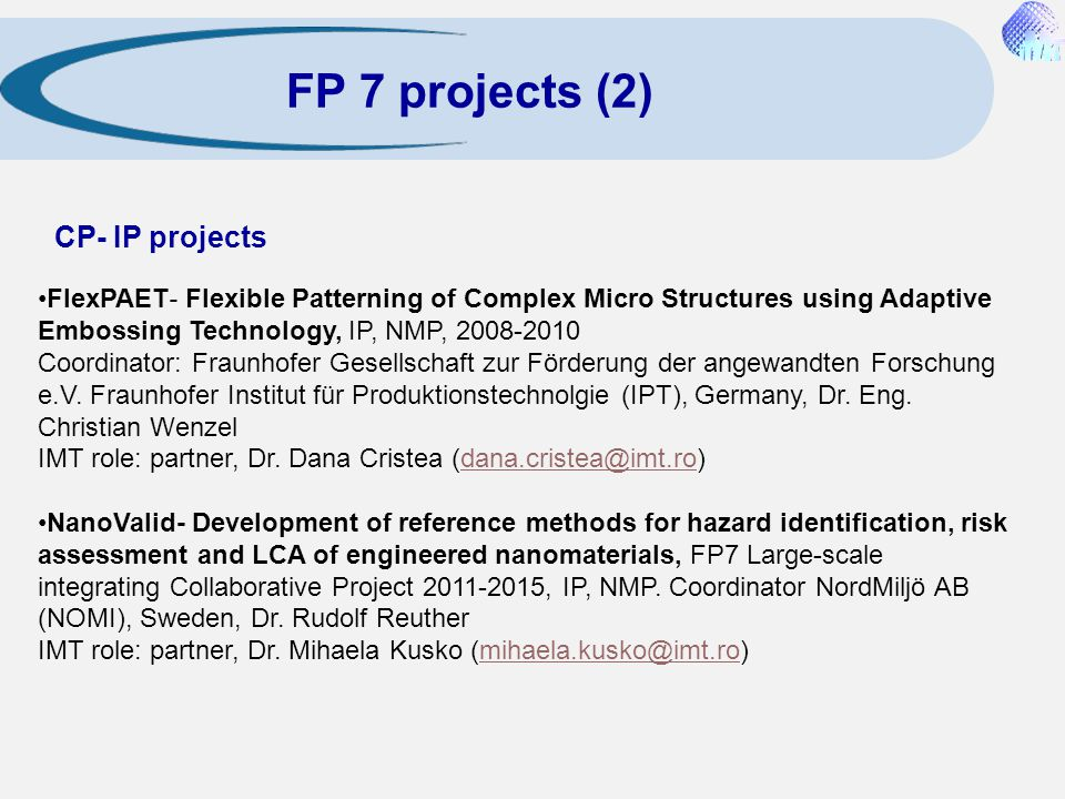 CP- IP projects FlexPAET- Flexible Patterning of Complex Micro Structures using Adaptive Embossing Technology, IP, NMP, 2008-2010 Coordinator: Fraunho