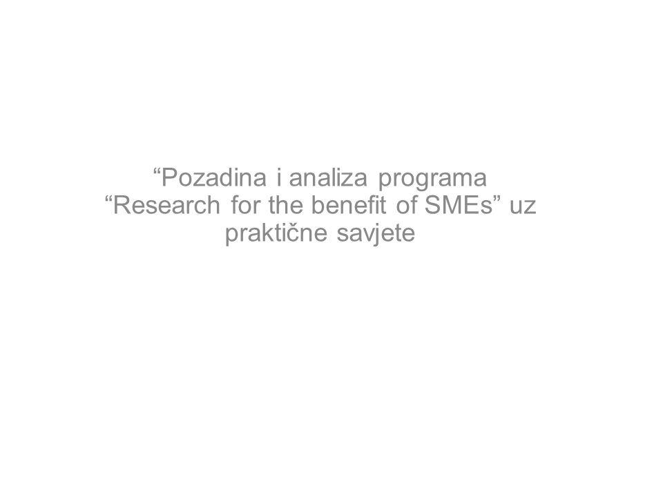 Pozadina i analiza programa Research for the benefit of SMEs uz praktične savjete