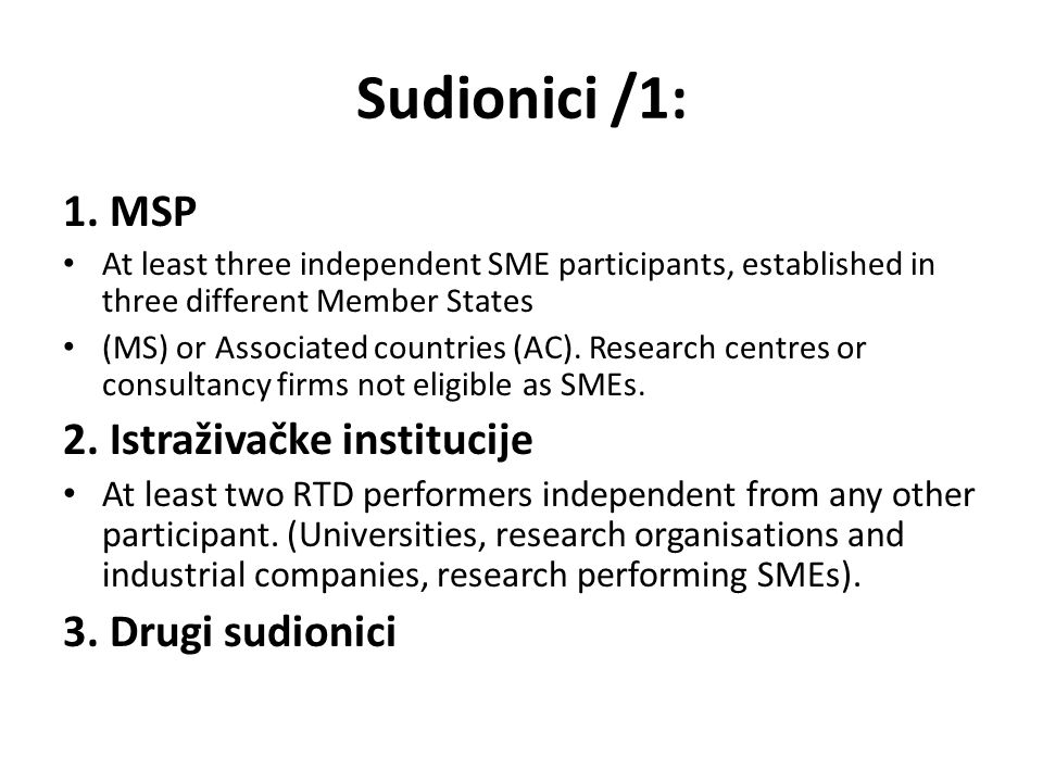Sudionici /1: 1. MSP At least three independent SME participants, established in three different Member States (MS) or Associated countries (AC). Rese