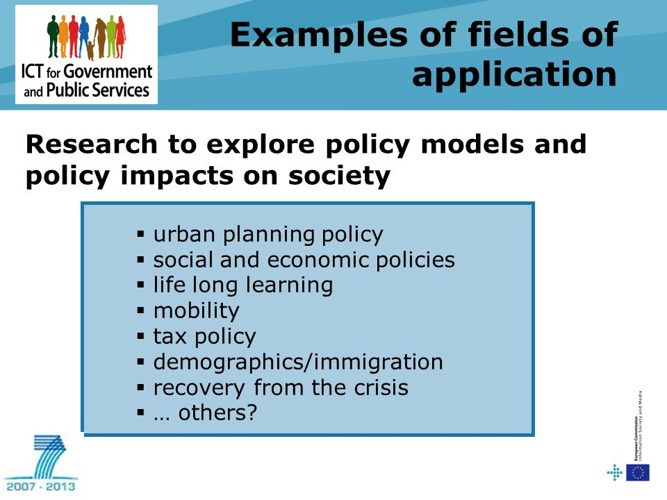 Examples of fields of application  urban planning policy  social and economic policies  life long learning  mobility  tax policy  demographics/i