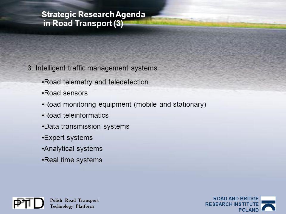 ROAD AND BRIDGE RESEARCH INSTITUTE POLAND Polish Road Transport Technology Platform Strategic Research Agenda in Road Transport (3) 3.