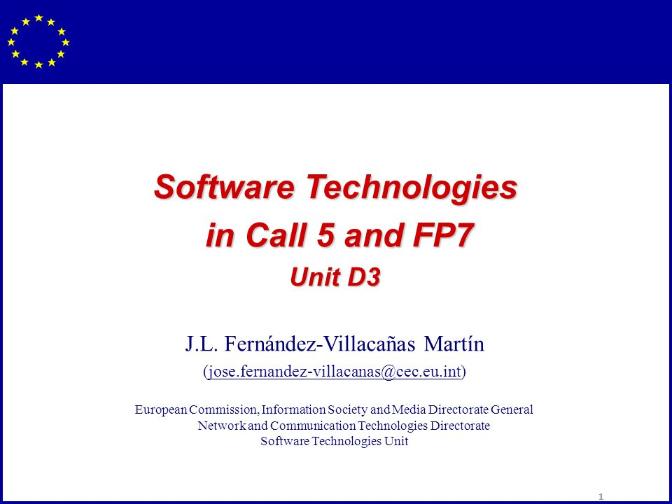 1 Software Technologies in Call 5 and FP7 in Call 5 and FP7 Unit D3 J.L.