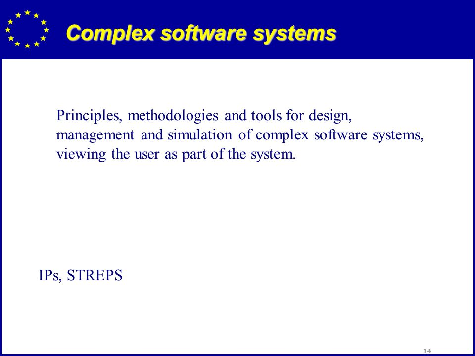 14 Complex software systems Principles, methodologies and tools for design, management and simulation of complex software systems, viewing the user as part of the system.
