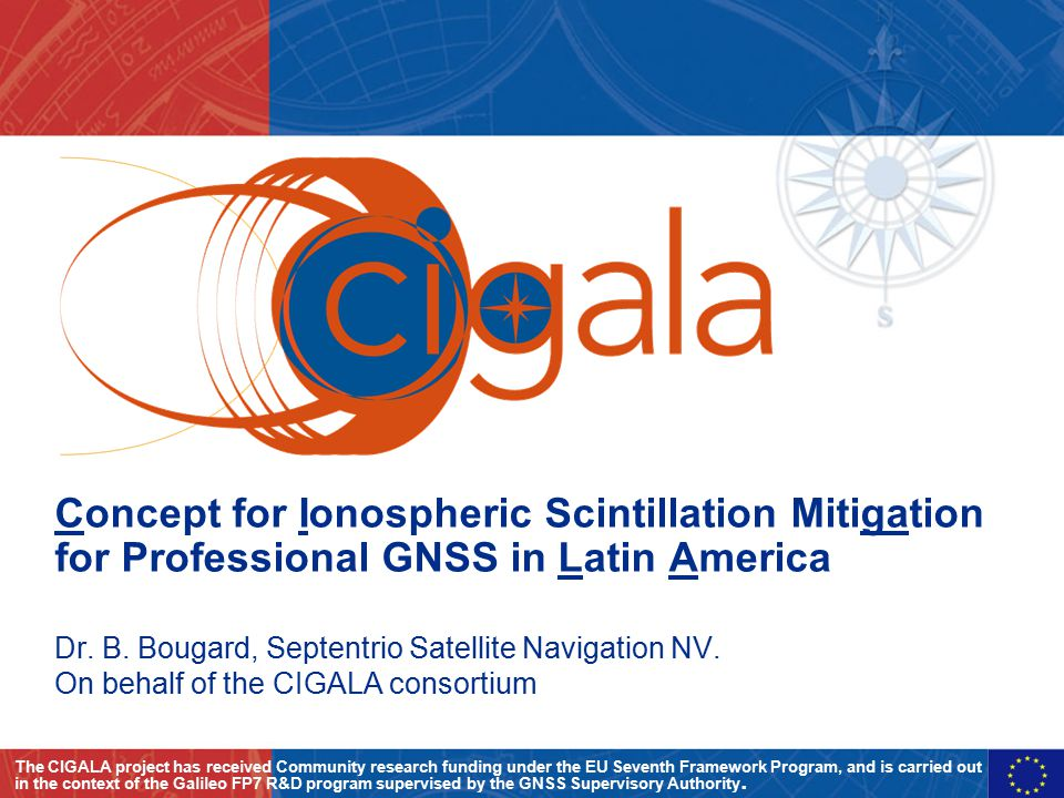 Concept for Ionospheric Scintillation Mitigation for Professional GNSS in Latin America Dr. B. Bougard, Septentrio Satellite Navigation NV. On behalf