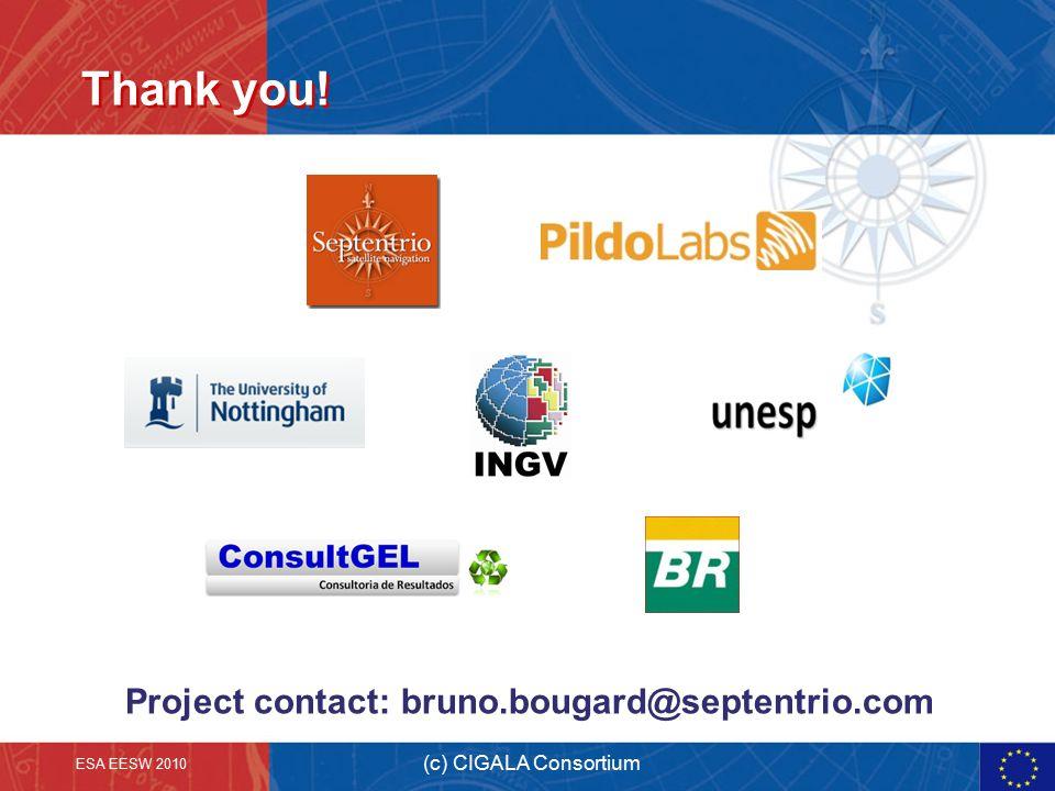 Thank you! Project contact: bruno.bougard@septentrio.com (c) CIGALA Consortium ESA EESW 2010