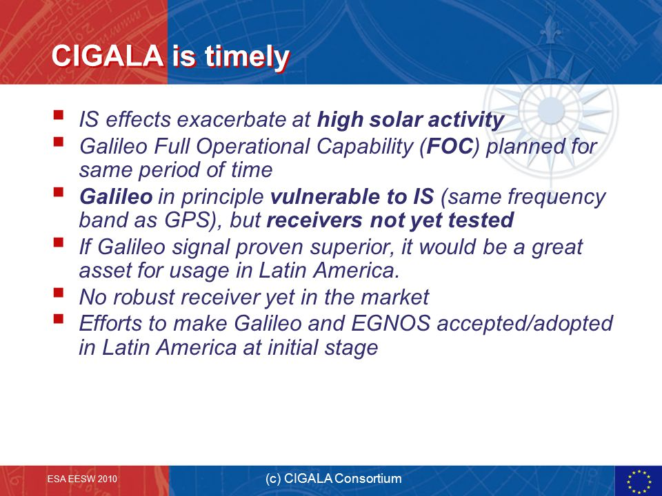 CIGALA is timely  IS effects exacerbate at high solar activity  Galileo Full Operational Capability (FOC) planned for same period of time  Galileo