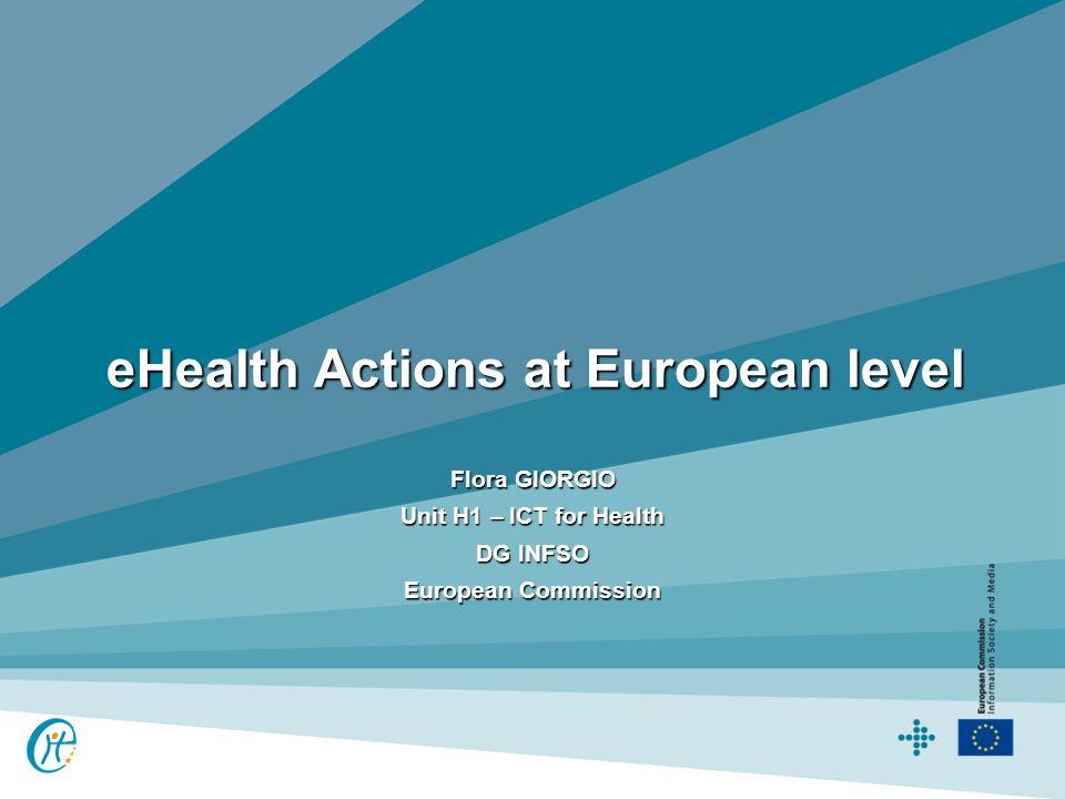 eHealth Actions at European level Flora GIORGIO Unit H1 – ICT for Health DG INFSO European Commission