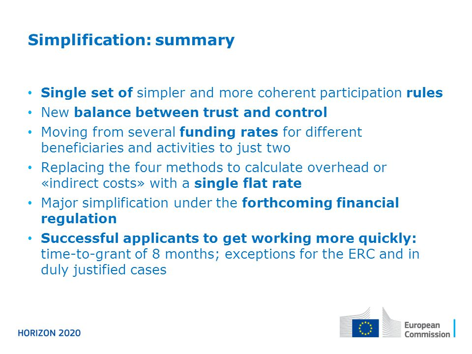 Simplification: summary Single set of simpler and more coherent participation rules New balance between trust and control Moving from several funding