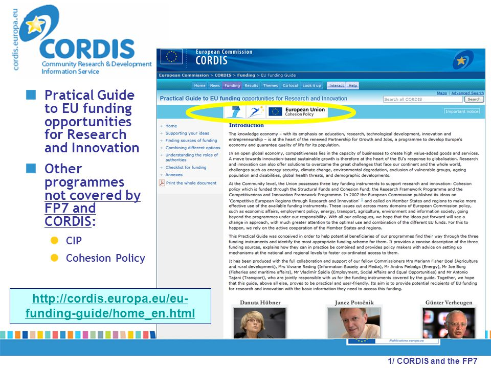 Pratical Guide to EU funding opportunities for Research and Innovation Other programmes not covered by FP7 and CORDIS: CIP Cohesion Policy http://cordis.europa.eu/eu- funding-guide/home_en.html 1/ CORDIS and the FP7