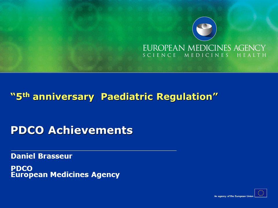 "An agency of the European Union Daniel Brasseur PDCO European Medicines Agency ""5 th anniversary Paediatric Regulation"" PDCO Achievements"