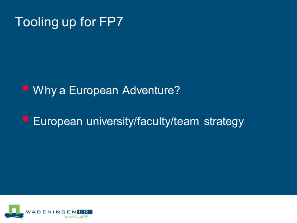 Tooling up for FP7  Why a European Adventure  European university/faculty/team strategy