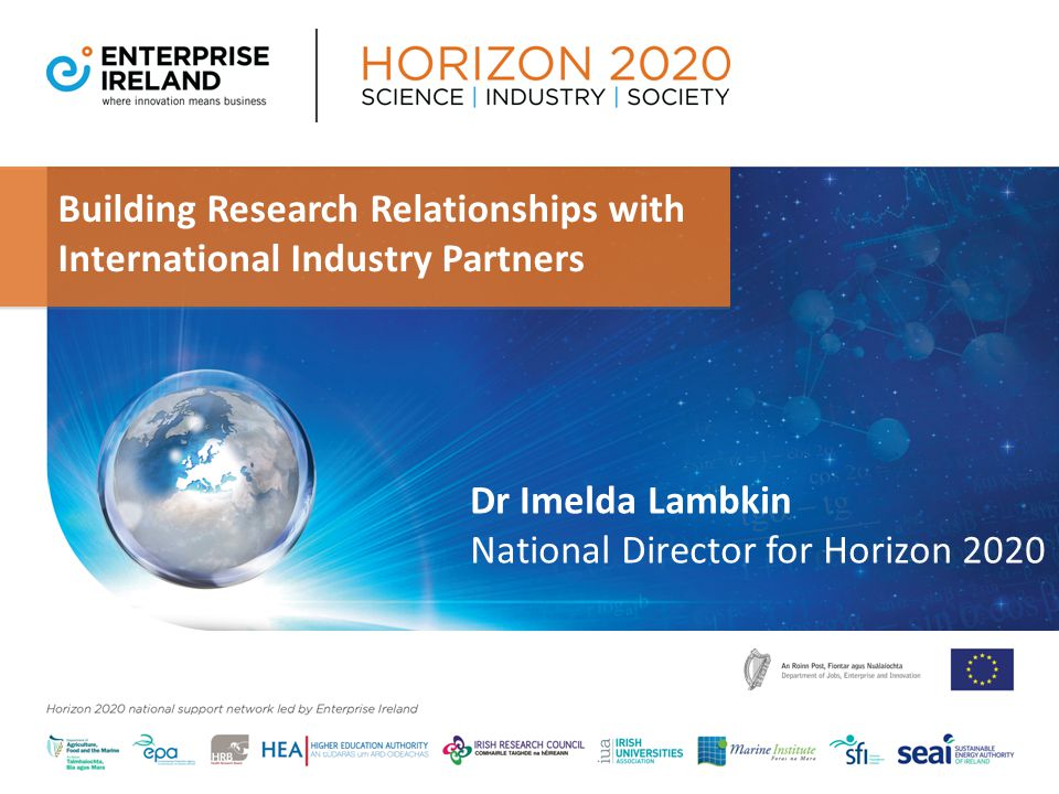 Building Research Relationships with International Industry Partners Dr Imelda Lambkin National Director for Horizon 2020