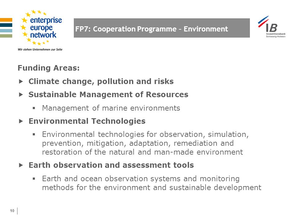 10 FP7: Cooperation Programme – Environment Funding Areas:  Climate change, pollution and risks  Sustainable Management of Resources  Management of