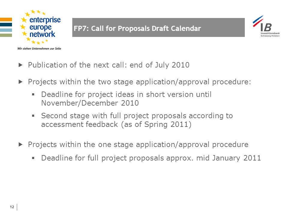 12 FP7: Call for Proposals Draft Calendar  Publication of the next call: end of July 2010  Projects within the two stage application/approval proced