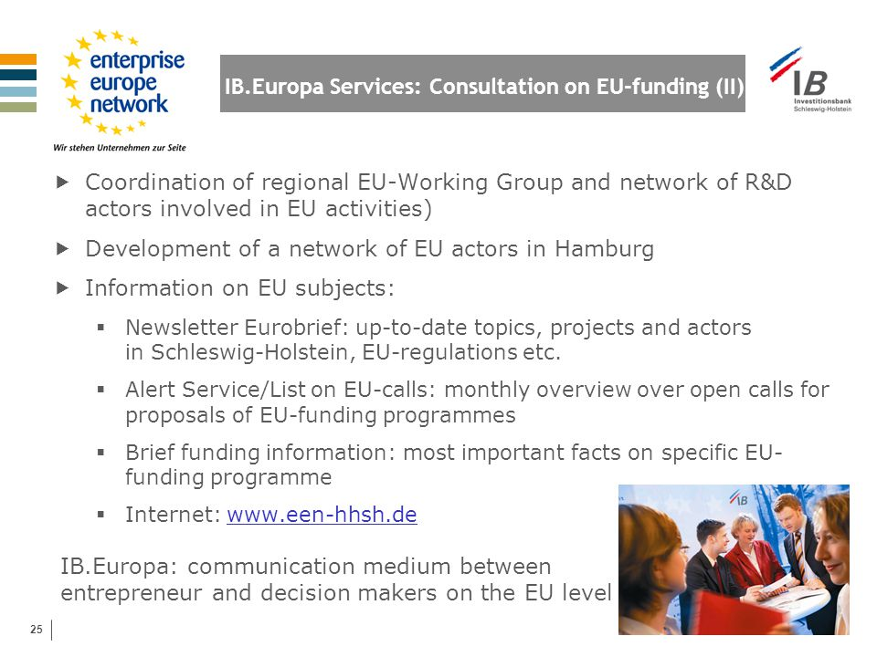 25 IB.Europa Services: Consultation on EU-funding (II)  Coordination of regional EU-Working Group and network of R&D actors involved in EU activities