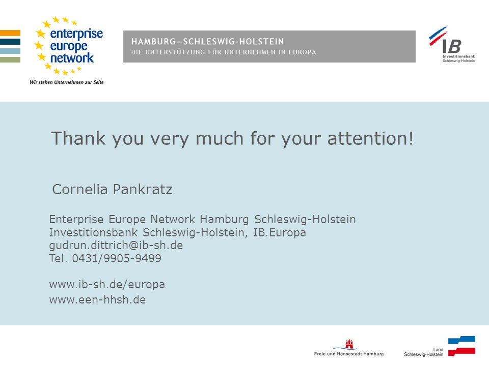 Thank you very much for your attention! Enterprise Europe Network Hamburg Schleswig-Holstein Investitionsbank Schleswig-Holstein, IB.Europa gudrun.dit