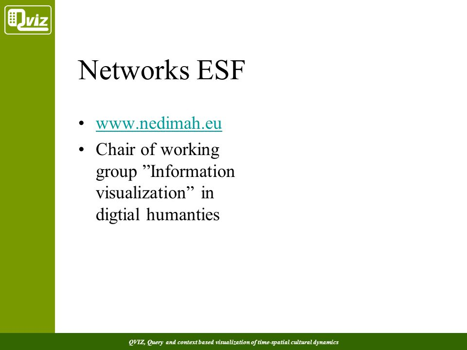 QVIZ, Query and context based visualization of time-spatial cultural dynamics Networks ESF www.nedimah.eu Chair of working group Information visualization in digtial humanties