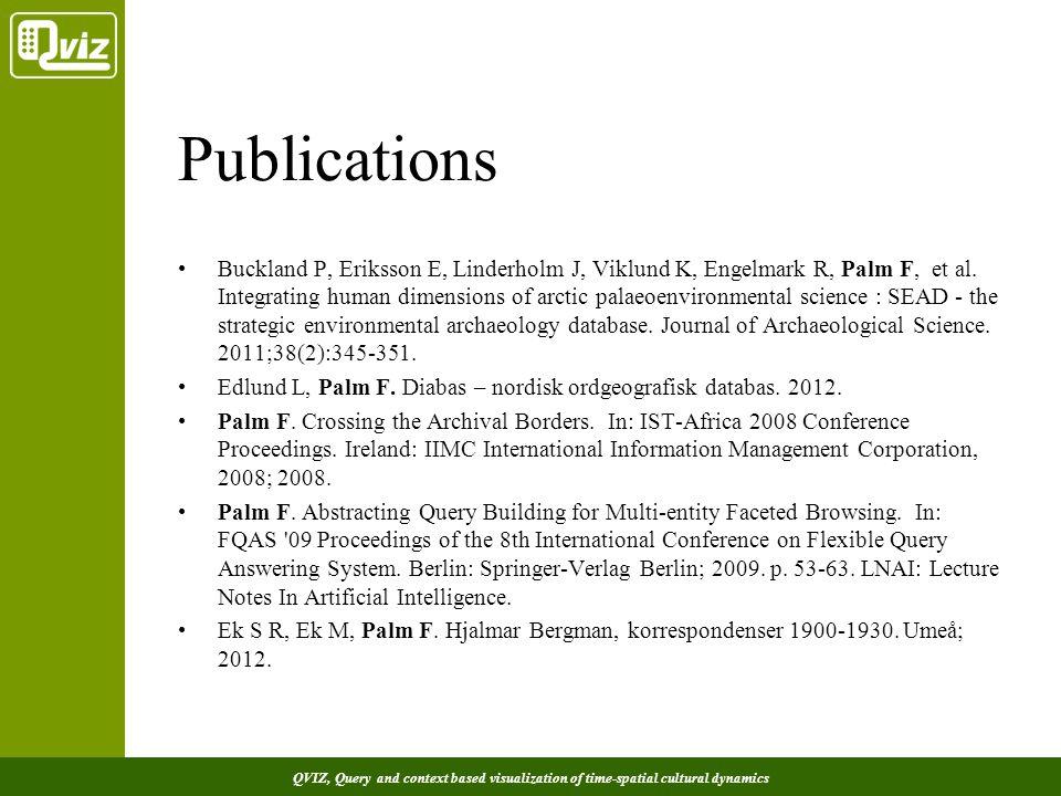 QVIZ, Query and context based visualization of time-spatial cultural dynamics Publications Buckland P, Eriksson E, Linderholm J, Viklund K, Engelmark R, Palm F, et al.
