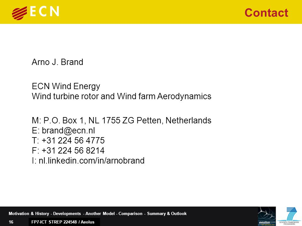 16 Motivation & History - Developments - Another Model - Comparison - Summary & Outlook Contact Arno J. Brand ECN Wind Energy Wind turbine rotor and W