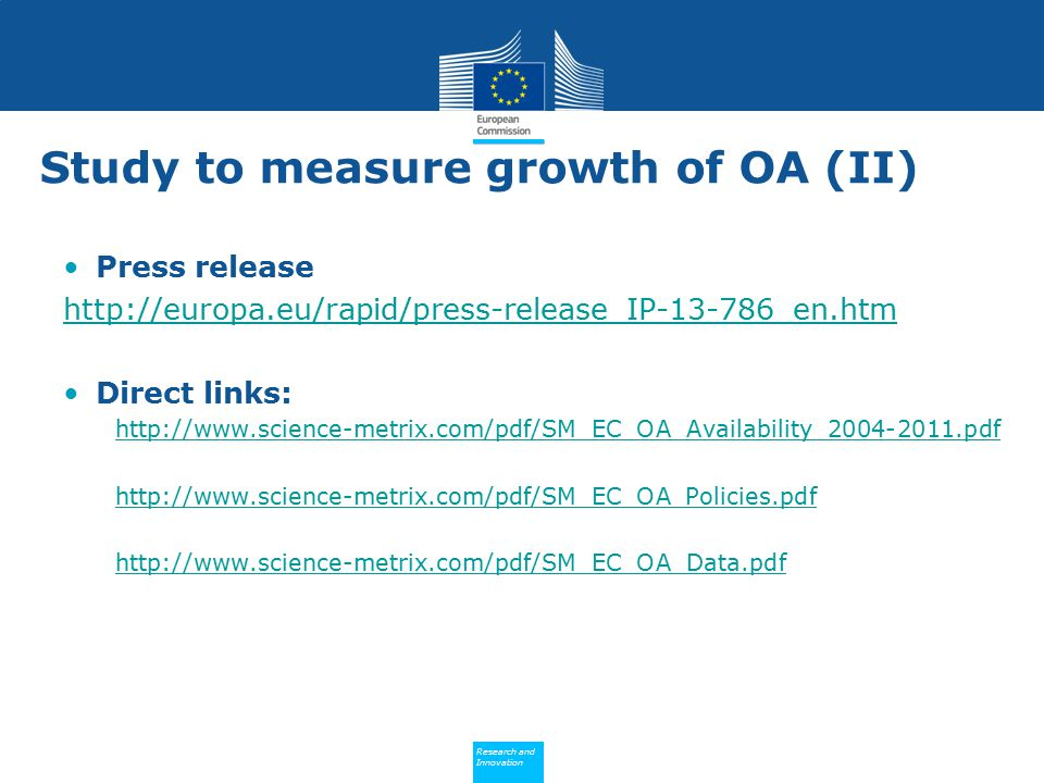 Policy Research and Innovation Research and Innovation Study to measure growth of OA (II) Press release http://europa.eu/rapid/press-release_IP-13-786