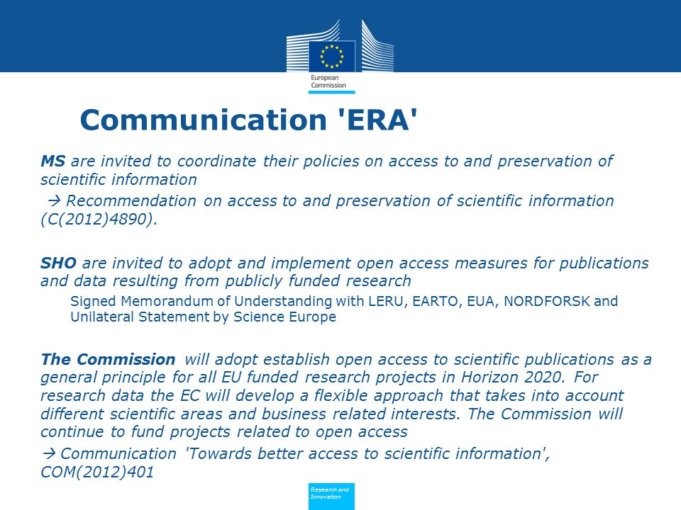 Policy Research and Innovation Research and Innovation Communication ERA MS are invited to coordinate their policies on access to and preservation of scientific information  Recommendation on access to and preservation of scientific information (C(2012)4890).