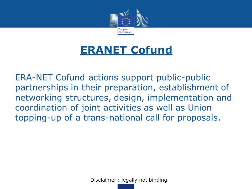 ERANET Cofund ERA-NET Cofund actions support public-public partnerships in their preparation, establishment of networking structures, design, implemen