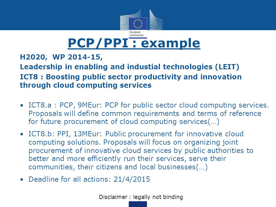 PCP/PPI : example H2020, WP 2014-15, Leadership in enabling and industial technologies (LEIT) ICT8 : Boosting public sector productivity and innovatio