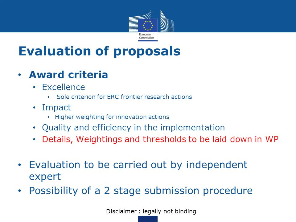 Evaluation of proposals Award criteria Excellence Sole criterion for ERC frontier research actions Impact Higher weighting for innovation actions Qual
