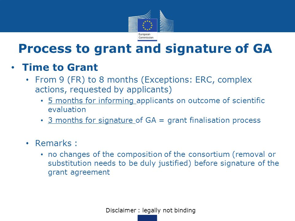 Process to grant and signature of GA Time to Grant From 9 (FR) to 8 months (Exceptions: ERC, complex actions, requested by applicants) 5 months for in