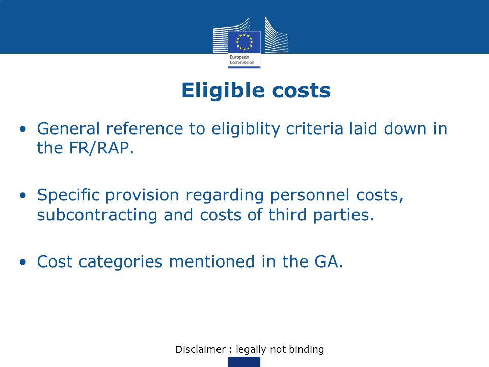 Eligible costs General reference to eligiblity criteria laid down in the FR/RAP. Specific provision regarding personnel costs, subcontracting and cost