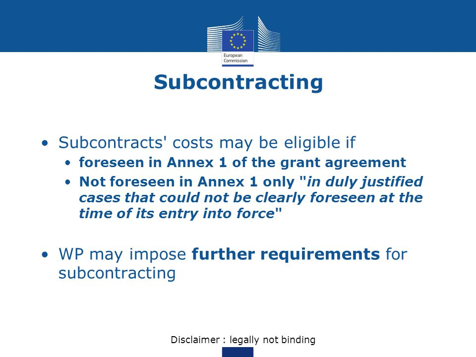 Subcontracting Subcontracts' costs may be eligible if foreseen in Annex 1 of the grant agreement Not foreseen in Annex 1 only