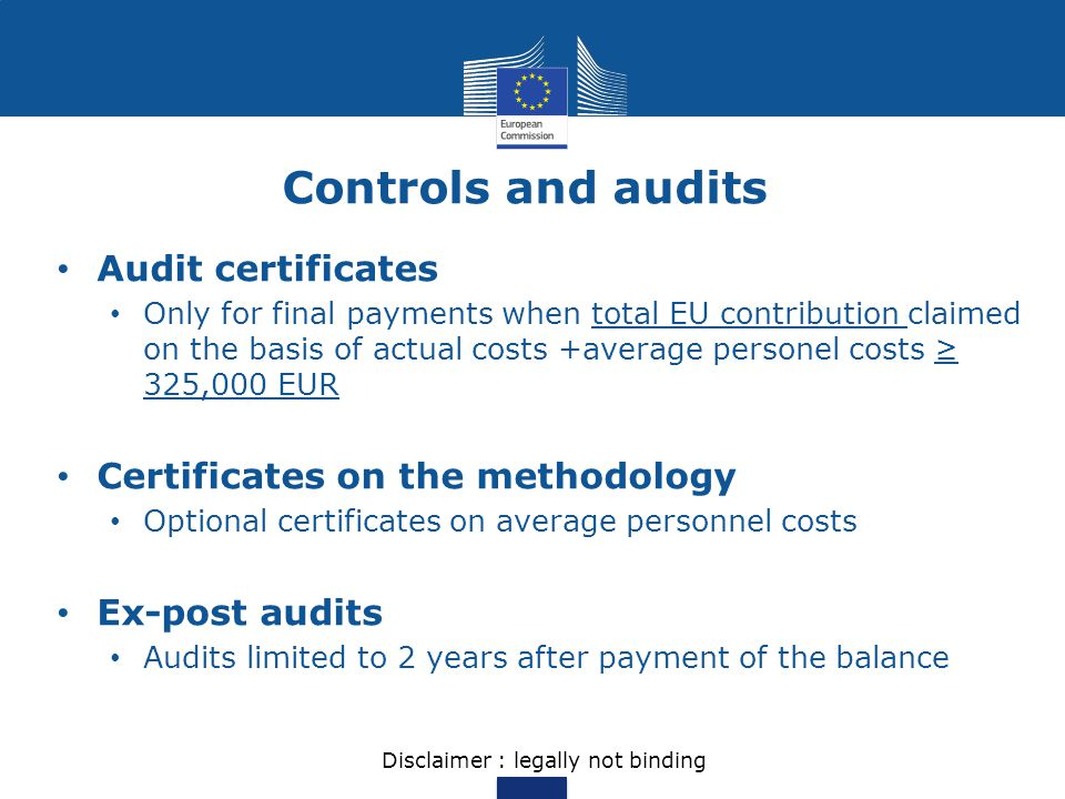 Controls and audits Audit certificates Only for final payments when total EU contribution claimed on the basis of actual costs +average personel costs